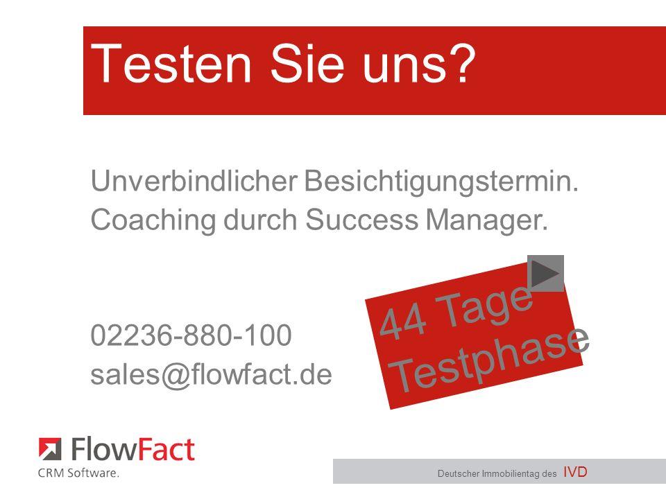 Testen Sie uns? Deutscher Immobilientag des IVD Unverbindlicher Besichtigungstermin. Coaching durch Success Manager. 02236-880-100 sales@flowfact.de 4