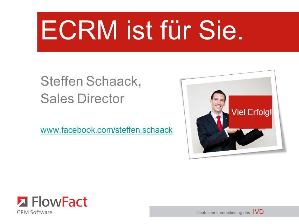 ECRM ist für Sie. Deutscher Immobilientag des IVD Steffen Schaack, Sales Director www.facebook.com/steffen.schaack Viel Erfolg!