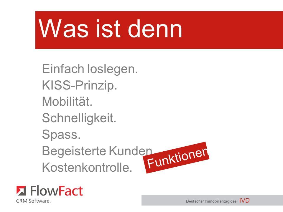 Was ist denn wichtig? Deutscher Immobilientag des IVD Einfach loslegen. KISS-Prinzip. Mobilität. Schnelligkeit. Spass. Begeisterte Kunden. Kostenkontr
