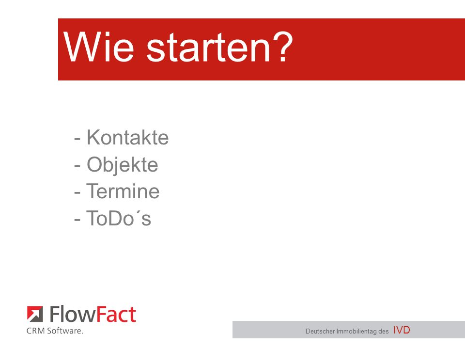 Wie starten Deutscher Immobilientag des IVD - Kontakte - Objekte - Termine - ToDo´s