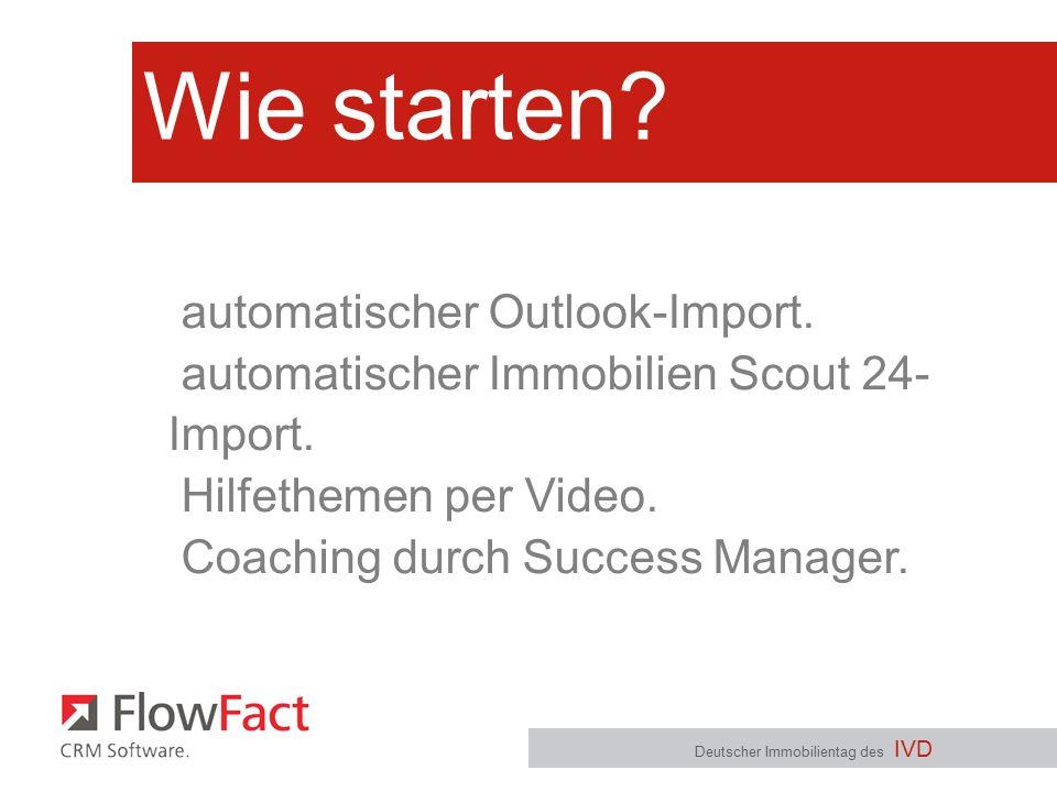 Wie starten? Deutscher Immobilientag des IVD automatischer Outlook-Import. automatischer Immobilien Scout 24- Import. Hilfethemen per Video. Coaching