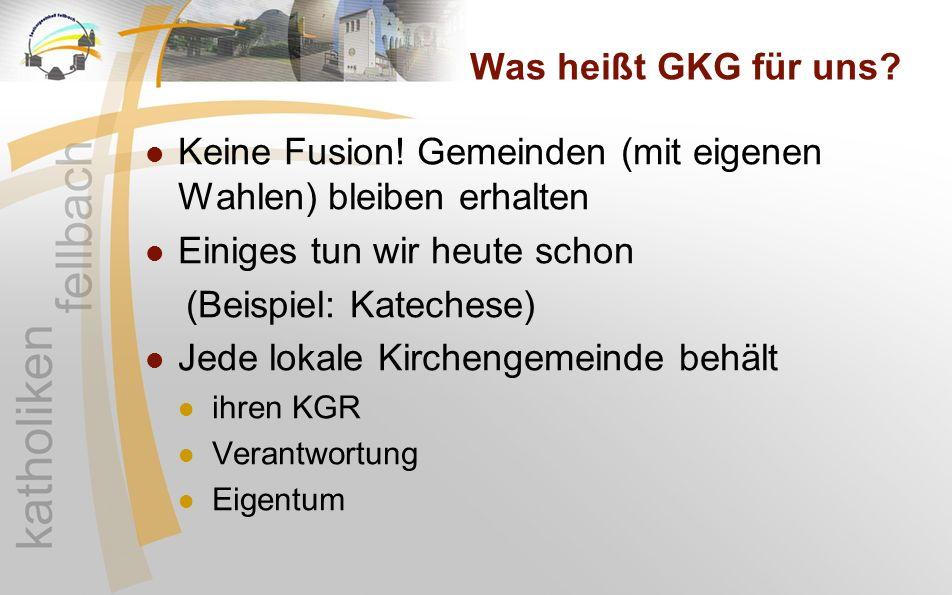 Was heißt GKG für uns? Keine Fusion! Gemeinden (mit eigenen Wahlen) bleiben erhalten Einiges tun wir heute schon (Beispiel: Katechese) Jede lokale Kir