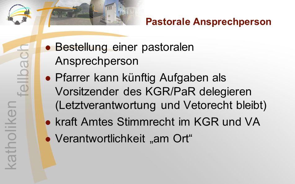 Pastorale Ansprechperson Bestellung einer pastoralen Ansprechperson Pfarrer kann künftig Aufgaben als Vorsitzender des KGR/PaR delegieren (Letztverant