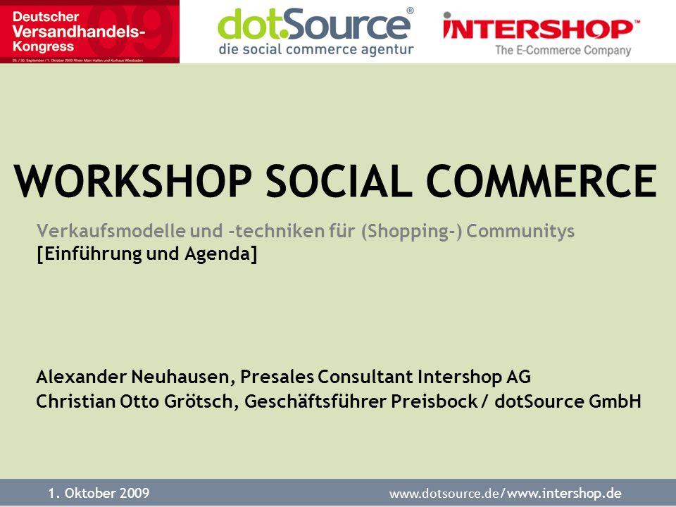 1. Oktober 2009 www.dotsource.de /www.intershop.de Verkaufsmodelle und -techniken für (Shopping-) Communitys [Einführung und Agenda] Alexander Neuhaus