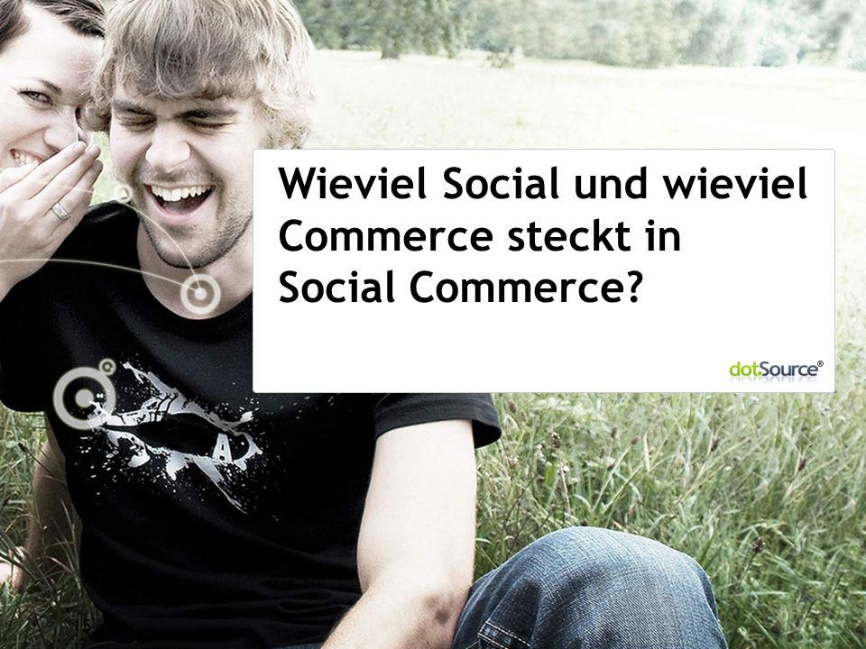 15 Wieviel Social und wieviel Commerce steckt in Social Commerce?