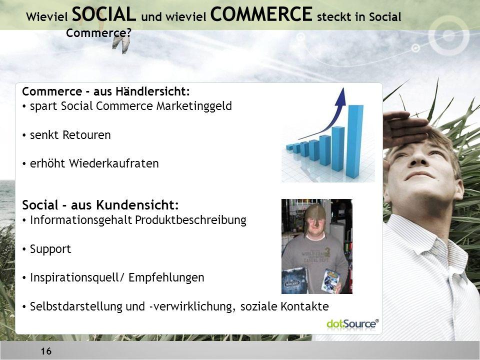 16 Wieviel SOCIAL und wieviel COMMERCE steckt in Social Commerce.