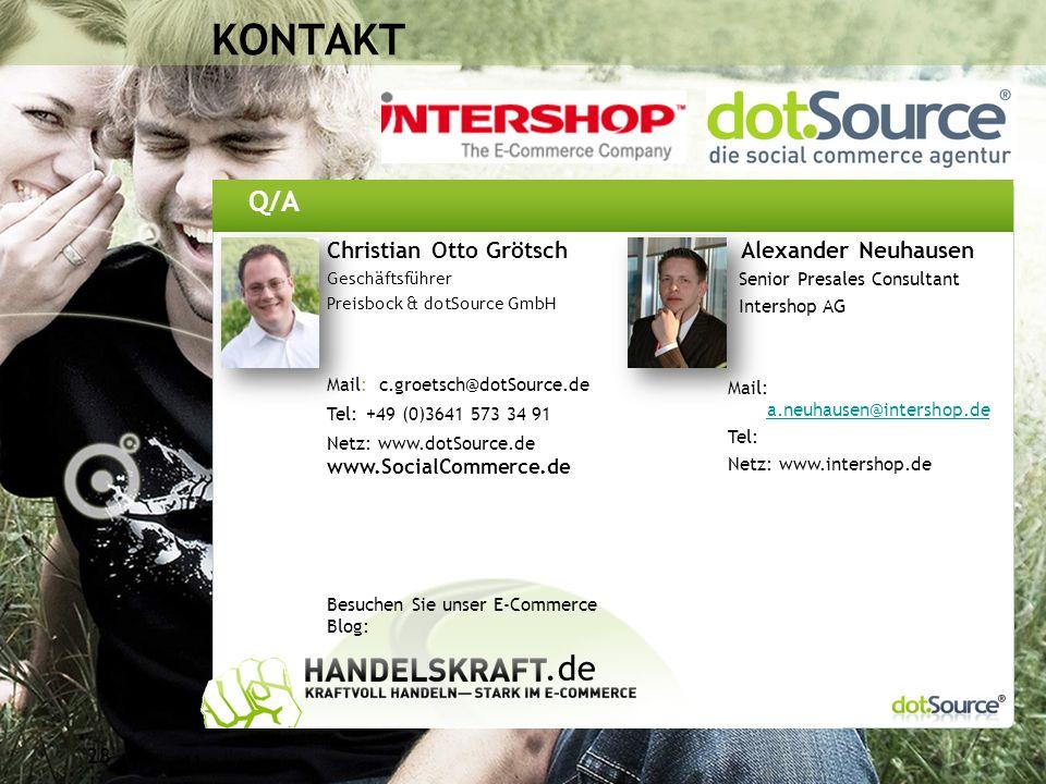 41 KONTAKT 28 Christian Otto Grötsch Geschäftsführer Preisbock & dotSource GmbH Mail: c.groetsch@dotSource.de Tel:+49 (0)3641 573 34 91 Netz: www.dotSource.de www.SocialCommerce.de Besuchen Sie unser E-Commerce Blog: Q/A Alexander Neuhausen Senior Presales Consultant Intershop AG Mail: a.neuhausen@intershop.de a.neuhausen@intershop.de Tel: Netz: www.intershop.de.de