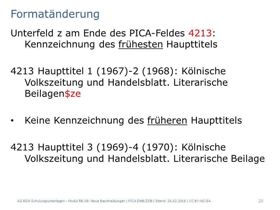 Formatänderung Unterfeld z am Ende des PICA-Feldes 4213: Kennzeichnung des frühesten Haupttitels 4213 Haupttitel 1 (1967)-2 (1968): Kölnische Volkszeitung und Handelsblatt.