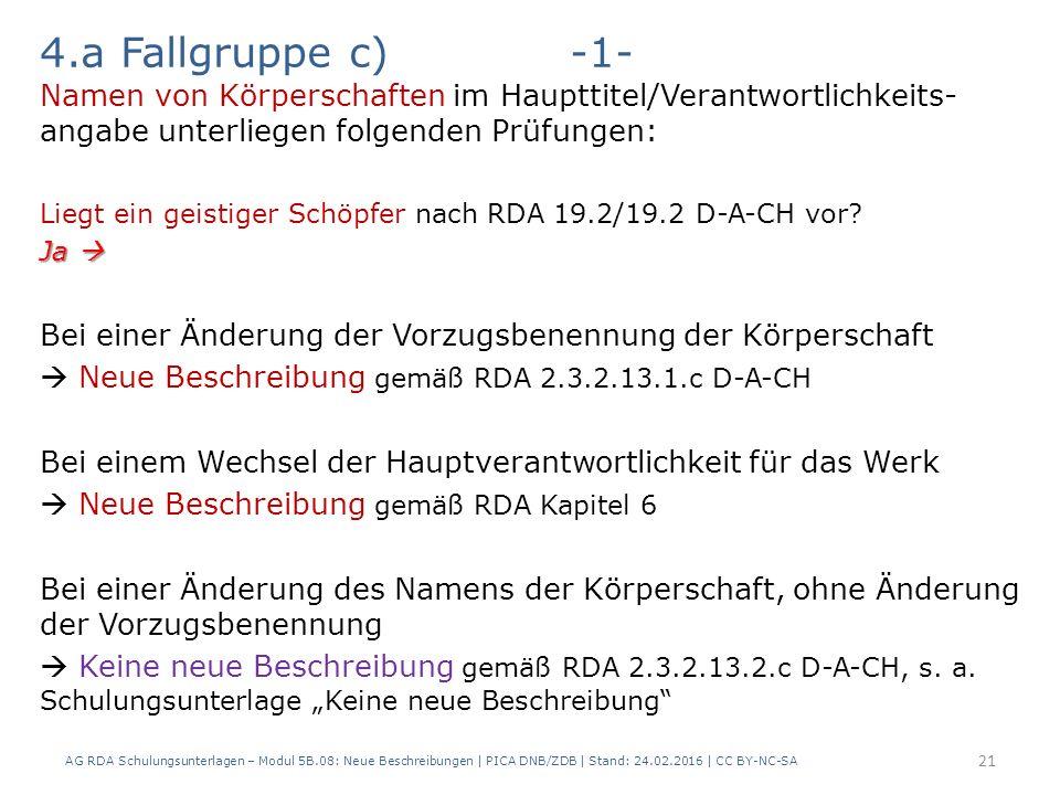 4.a Fallgruppe c)-1- Namen von Körperschaften im Haupttitel/Verantwortlichkeits- angabe unterliegen folgenden Prüfungen: Liegt ein geistiger Schöpfer nach RDA 19.2/19.2 D-A-CH vor.