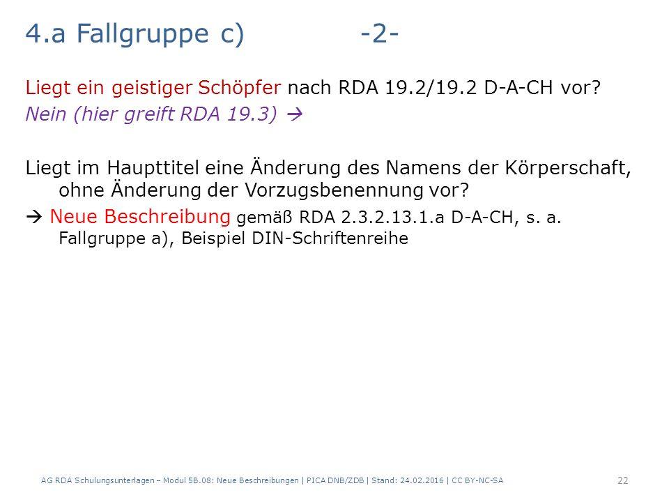 4.a Fallgruppe c)-2- Liegt ein geistiger Schöpfer nach RDA 19.2/19.2 D-A-CH vor? Nein (hier greift RDA 19.3)  Liegt im Haupttitel eine Änderung des N