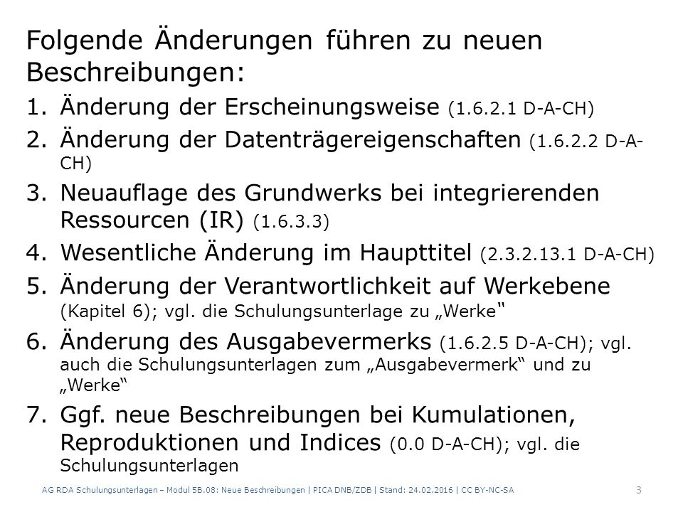 Folgende Änderungen führen zu neuen Beschreibungen: 1.Änderung der Erscheinungsweise (1.6.2.1 D-A-CH) 2.Änderung der Datenträgereigenschaften (1.6.2.2