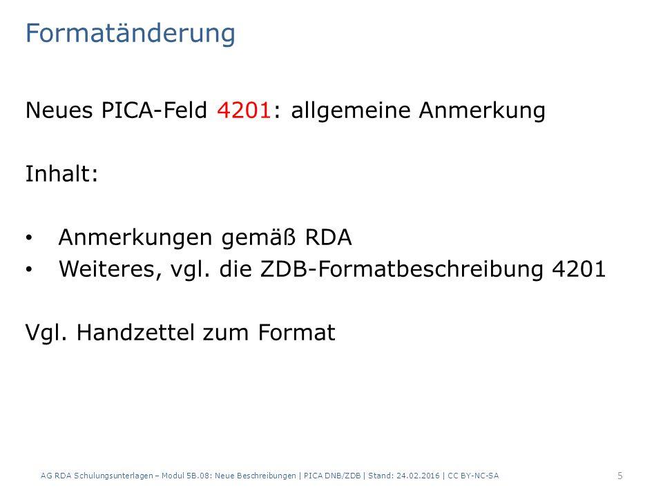 Formatänderung Neues PICA-Feld 4201: allgemeine Anmerkung Inhalt: Anmerkungen gemäß RDA Weiteres, vgl. die ZDB-Formatbeschreibung 4201 Vgl. Handzettel