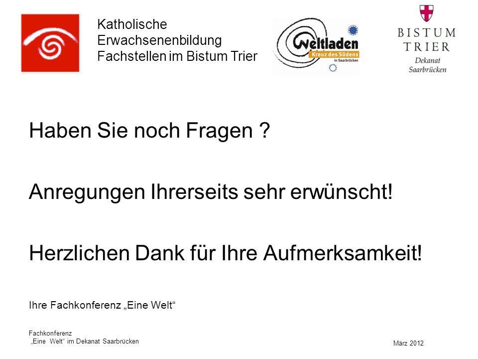 """Katholische Erwachsenenbildung Fachstellen im Bistum Trier März 2012 Fachkonferenz """"Eine Welt im Dekanat Saarbrücken Haben Sie noch Fragen ."""