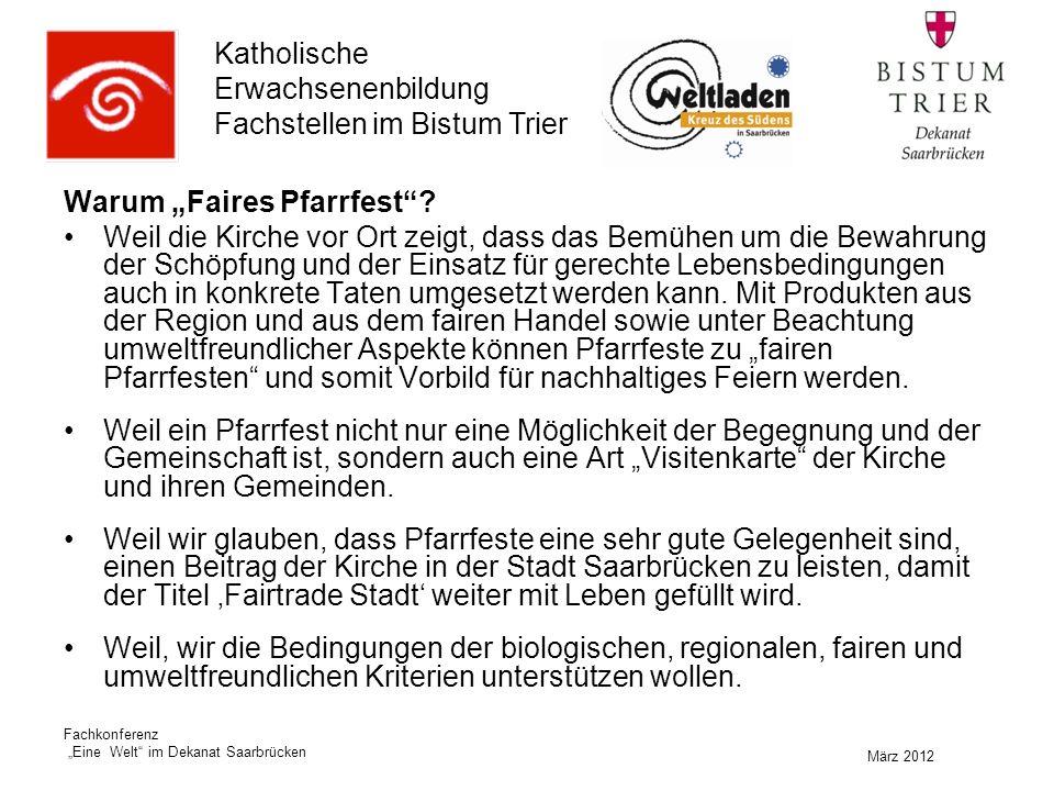 """Katholische Erwachsenenbildung Fachstellen im Bistum Trier März 2012 Fachkonferenz """"Eine Welt im Dekanat Saarbrücken Warum """"Faires Pfarrfest ."""