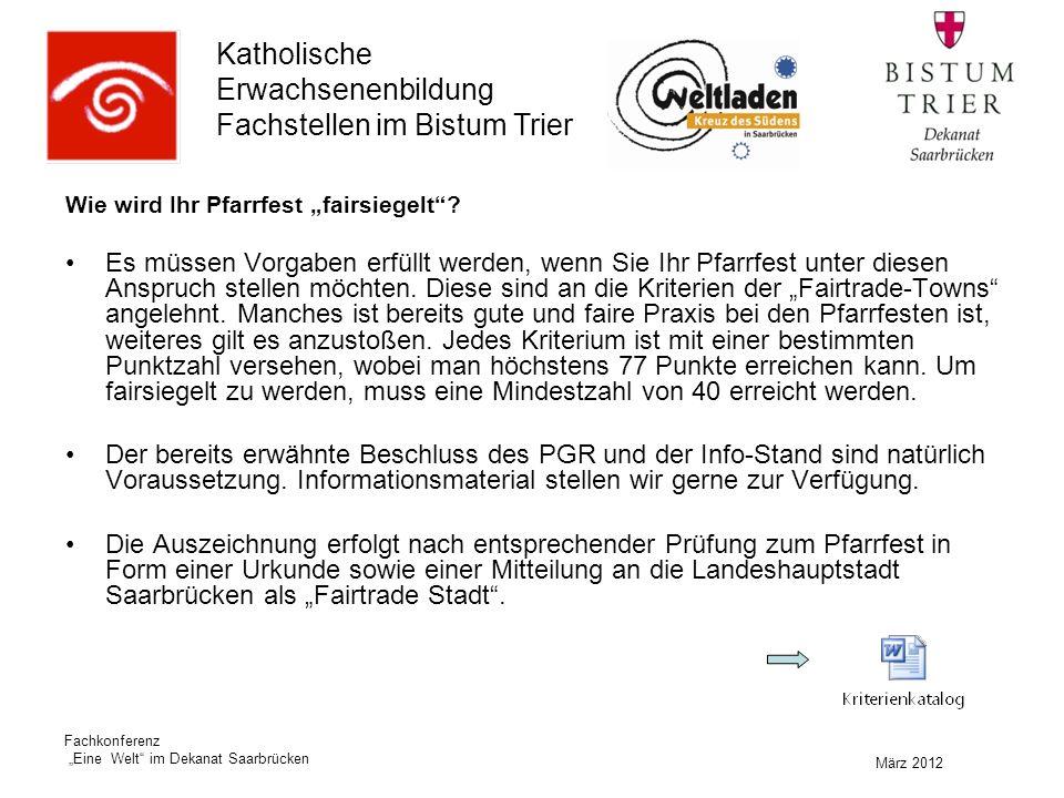 """Katholische Erwachsenenbildung Fachstellen im Bistum Trier März 2012 Fachkonferenz """"Eine Welt im Dekanat Saarbrücken Wie wird Ihr Pfarrfest """"fairsiegelt ."""