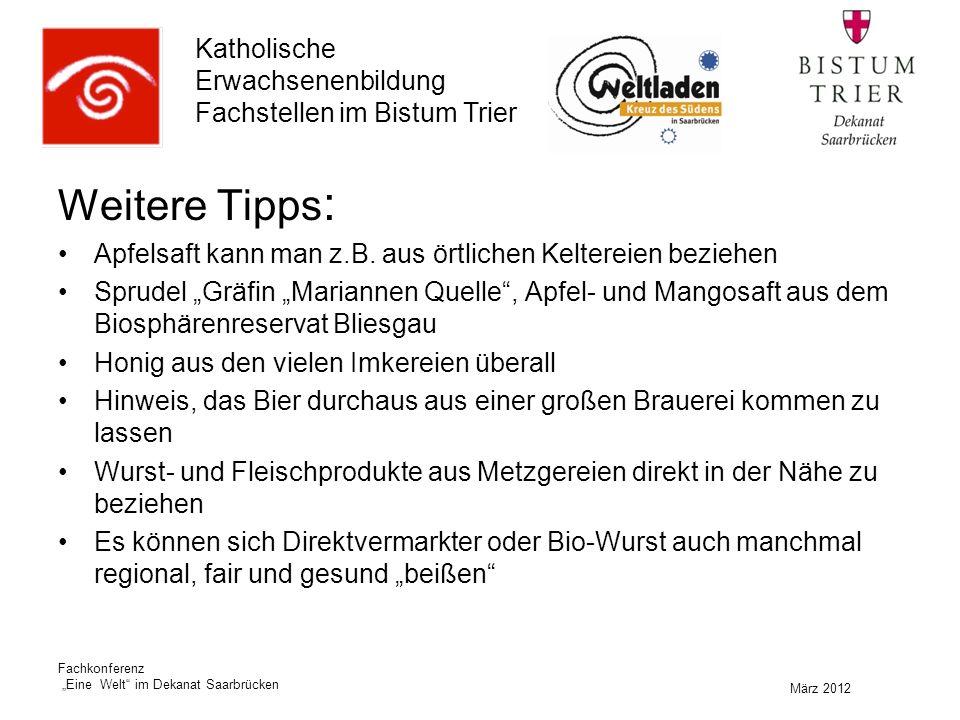 """Katholische Erwachsenenbildung Fachstellen im Bistum Trier März 2012 Fachkonferenz """"Eine Welt im Dekanat Saarbrücken Weitere Tipps : Apfelsaft kann man z.B."""