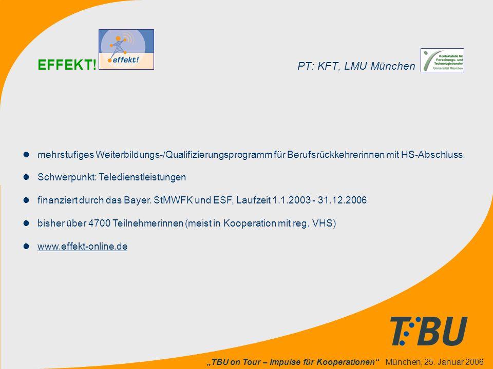 """""""TBU on Tour – Impulse für Kooperationen"""" München, 25. Januar 2006 EFFEKT! PT: KFT, LMU München l mehrstufiges Weiterbildungs-/Qualifizierungsprogramm"""