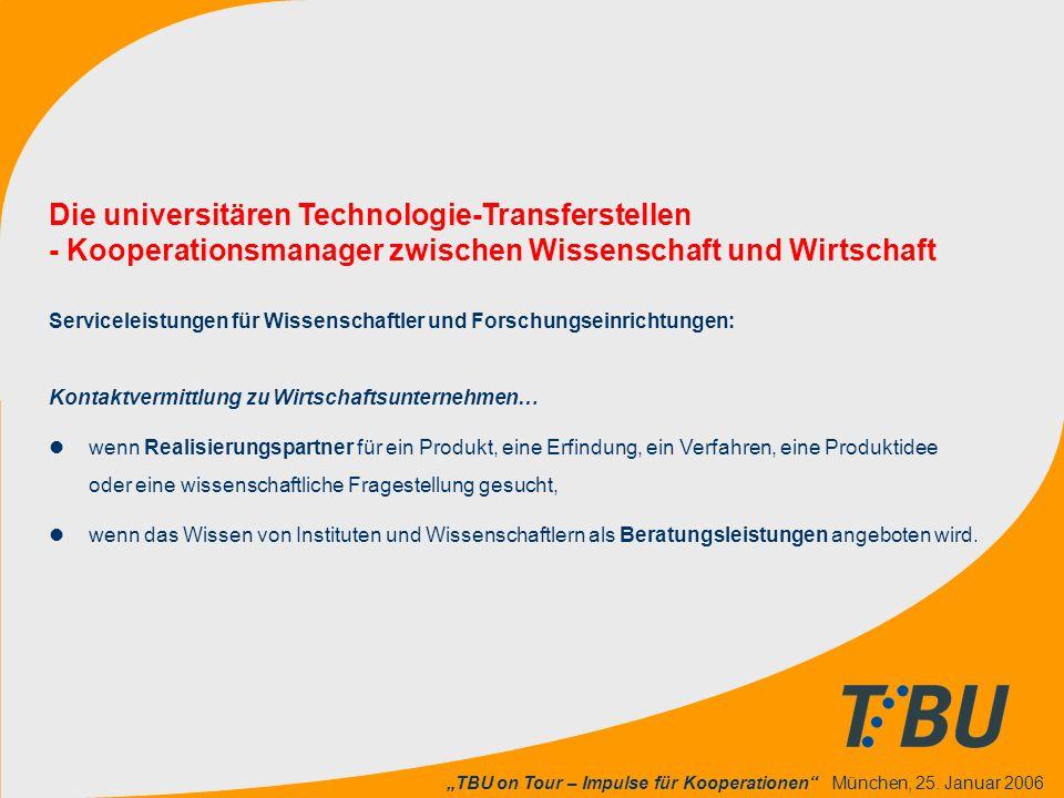 """""""TBU on Tour – Impulse für Kooperationen"""" München, 25. Januar 2006 Die universitären Technologie-Transferstellen - Kooperationsmanager zwischen Wissen"""