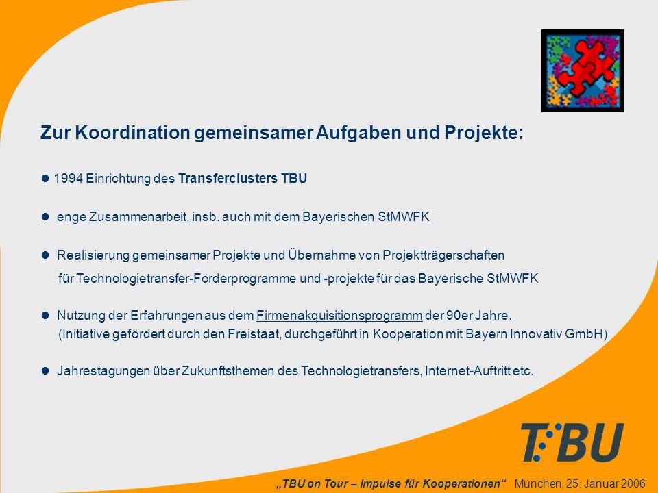 """""""TBU on Tour – Impulse für Kooperationen"""" München, 25. Januar 2006 Zur Koordination gemeinsamer Aufgaben und Projekte: l 1994 Einrichtung des Transfer"""