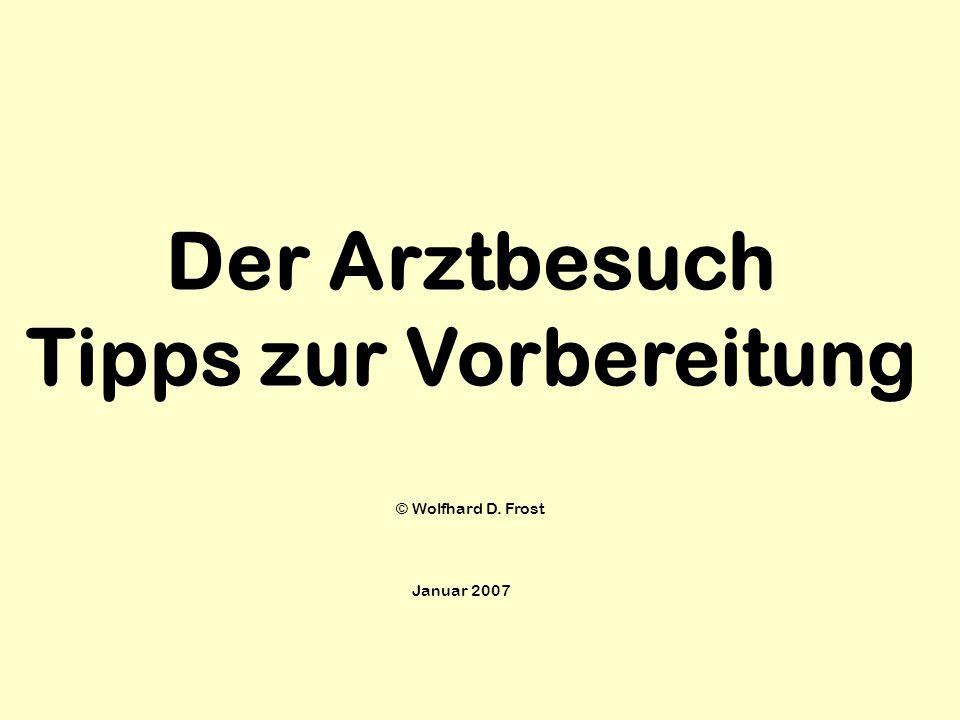 Der Arztbesuch Tipps zur Vorbereitung © Wolfhard D. Frost Januar 2007