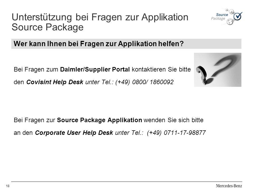 Wer kann Ihnen bei Fragen zur Applikation helfen? Bei Fragen zum Daimler/Supplier Portal kontaktieren Sie bitte den Covisint Help Desk unter Tel.: (+4