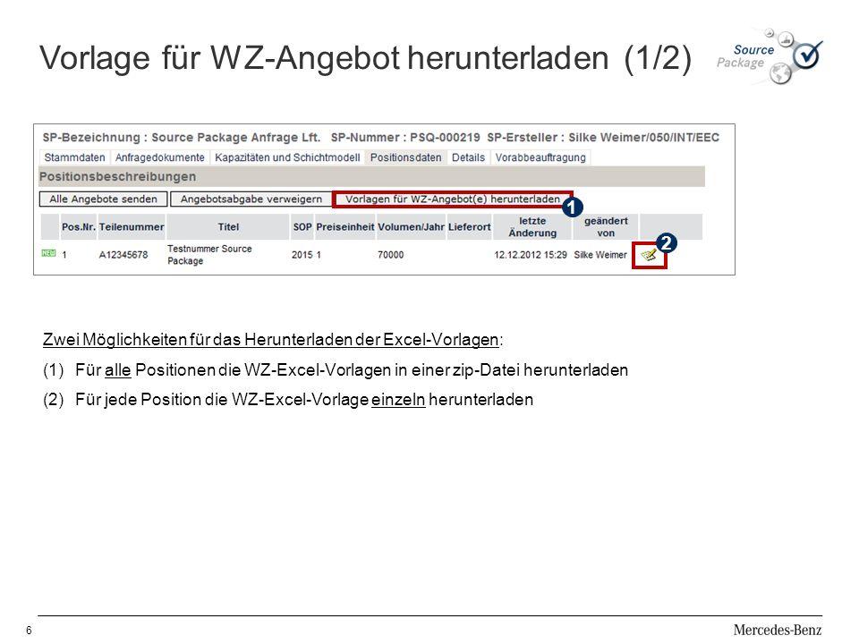 1 Zwei Möglichkeiten für das Herunterladen der Excel-Vorlagen: (1)Für alle Positionen die WZ-Excel-Vorlagen in einer zip-Datei herunterladen (2)Für jede Position die WZ-Excel-Vorlage einzeln herunterladen 2 1 6 Vorlage für WZ-Angebot herunterladen (1/2)