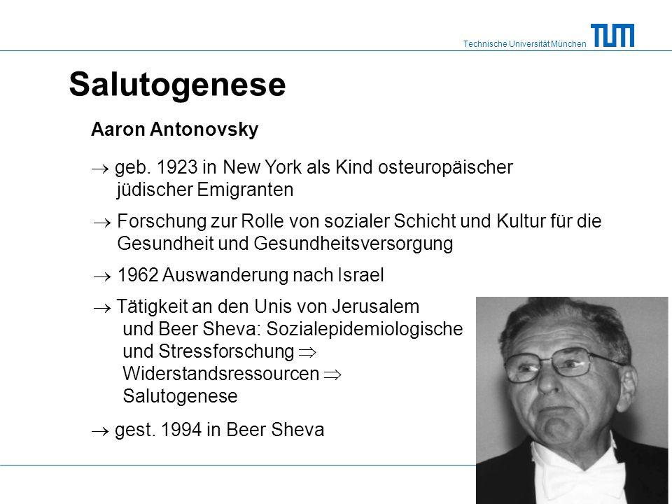 Technische Universität München Salutogenese Aaron Antonovsky  geb. 1923 in New York als Kind osteuropäischer jüdischer Emigranten  Forschung zur Rol