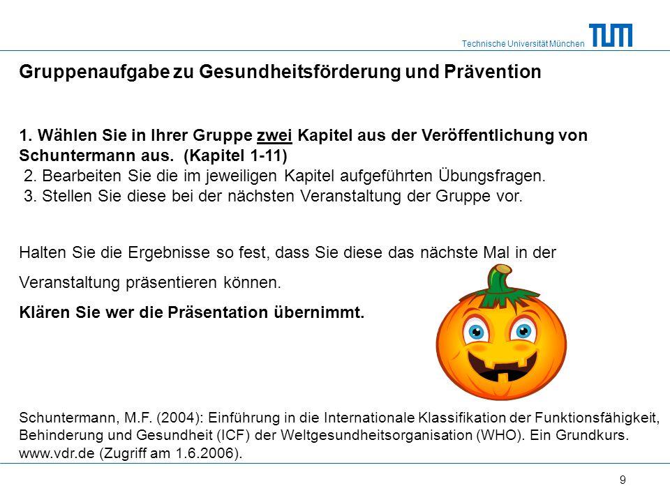 Technische Universität München 9 Gruppenaufgabe zu Gesundheitsförderung und Prävention 1.