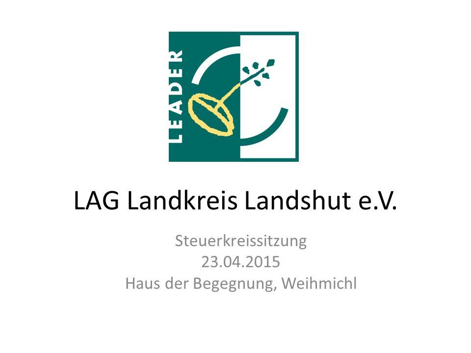 LAG Landkreis Landshut e.V. Steuerkreissitzung 23.04.2015 Haus der Begegnung, Weihmichl