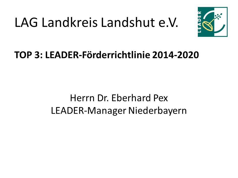 LAG Landkreis Landshut e.V. TOP 3: LEADER-Förderrichtlinie 2014-2020 Herrn Dr.