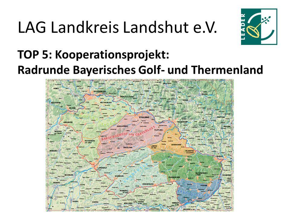LAG Landkreis Landshut e.V. TOP 5: Kooperationsprojekt: Radrunde Bayerisches Golf- und Thermenland