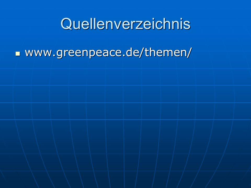 Quellenverzeichnis www.greenpeace.de/themen/ www.greenpeace.de/themen/