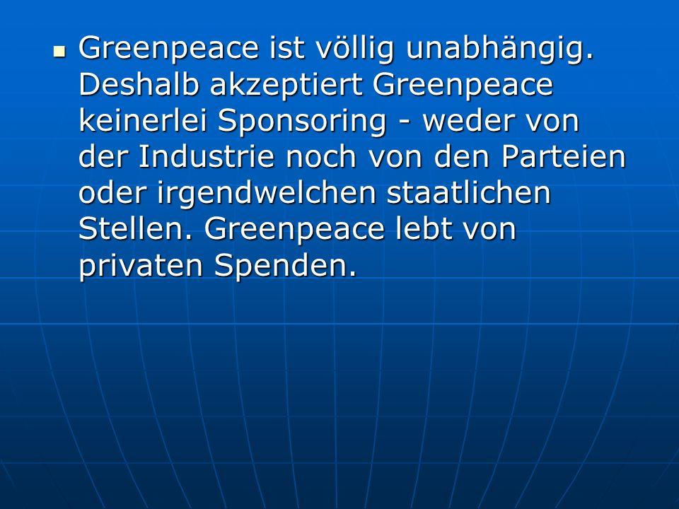 Greenpeace ist völlig unabhängig.