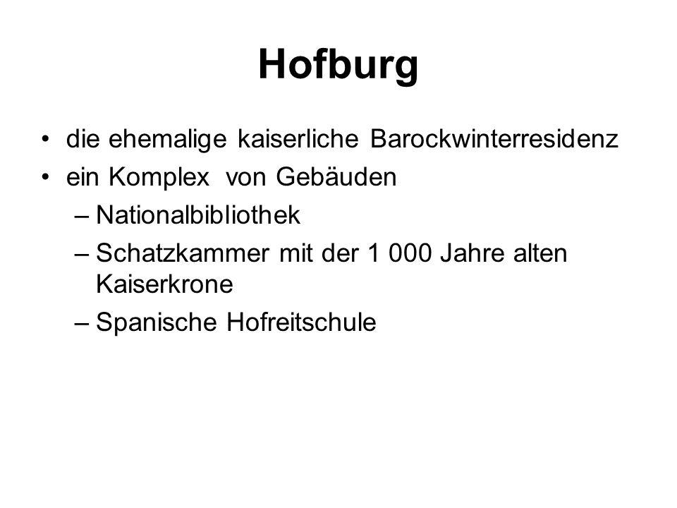 Hofburg die ehemalige kaiserliche Barockwinterresidenz ein Komplex von Gebäuden –Nationalbibliothek –Schatzkammer mit der 1 000 Jahre alten Kaiserkrone –Spanische Hofreitschule