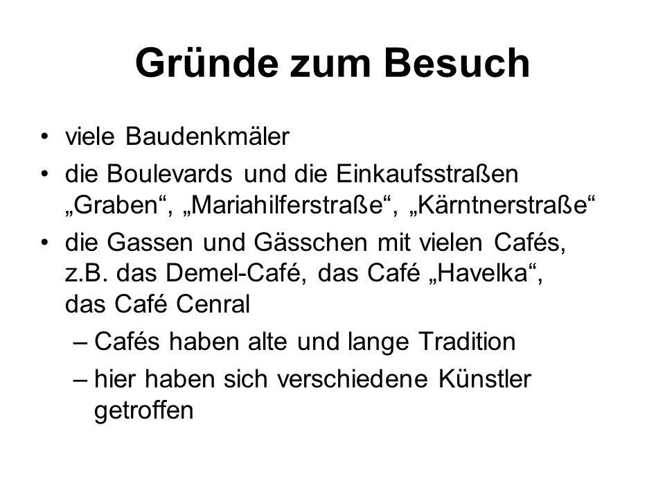 """Gründe zum Besuch viele Baudenkmäler die Boulevards und die Einkaufsstraßen """"Graben , """"Mariahilferstraße , """"Kärntnerstraße die Gassen und Gässchen mit vielen Cafés, z.B."""