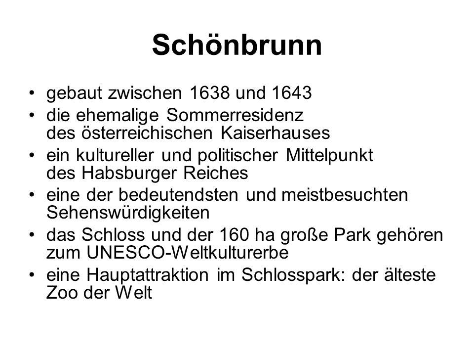 Schönbrunn gebaut zwischen 1638 und 1643 die ehemalige Sommerresidenz des österreichischen Kaiserhauses ein kultureller und politischer Mittelpunkt des Habsburger Reiches eine der bedeutendsten und meistbesuchten Sehenswürdigkeiten das Schloss und der 160 ha große Park gehören zum UNESCO-Weltkulturerbe eine Hauptattraktion im Schlosspark: der älteste Zoo der Welt