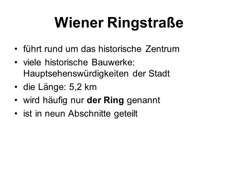 Wiener Ringstraße führt rund um das historische Zentrum viele historische Bauwerke: Hauptsehenswürdigkeiten der Stadt die Länge: 5,2 km wird häufig nur der Ring genannt ist in neun Abschnitte geteilt