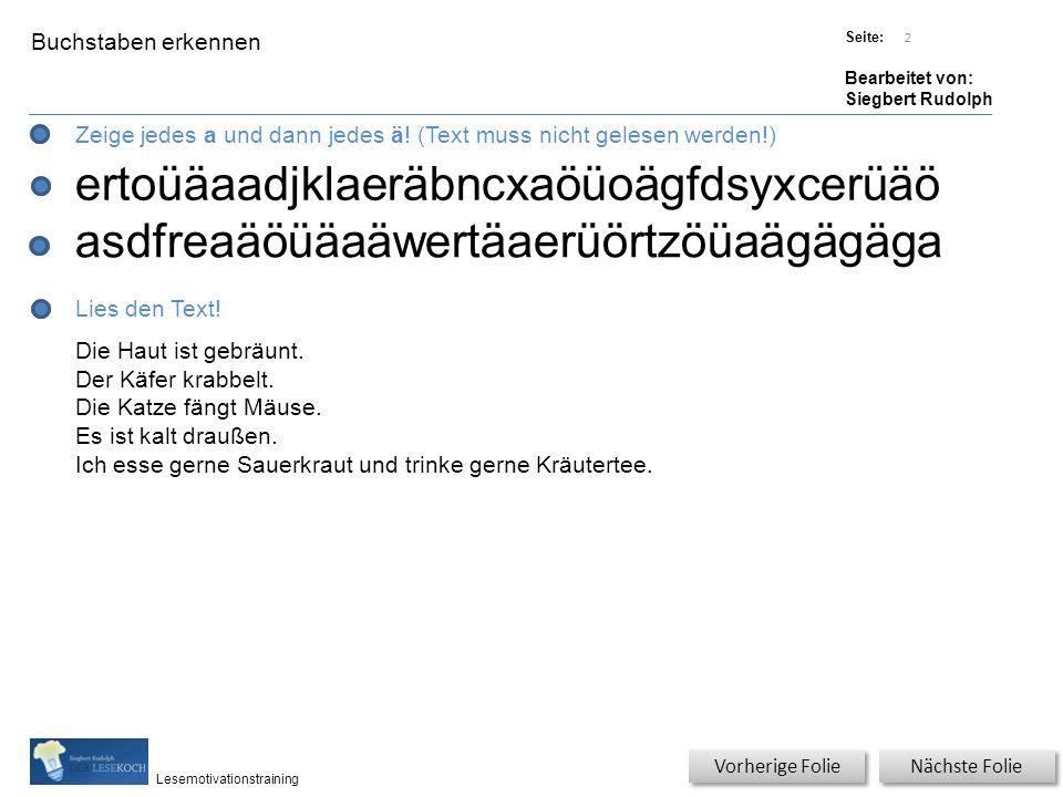 Übungsart: Titel: Quelle: Seite: Bearbeitet von: Siegbert Rudolph Lesemotivationstraining Buchstaben erkennen Titel: Quelle: Zeige jedes a und dann jedes ä.