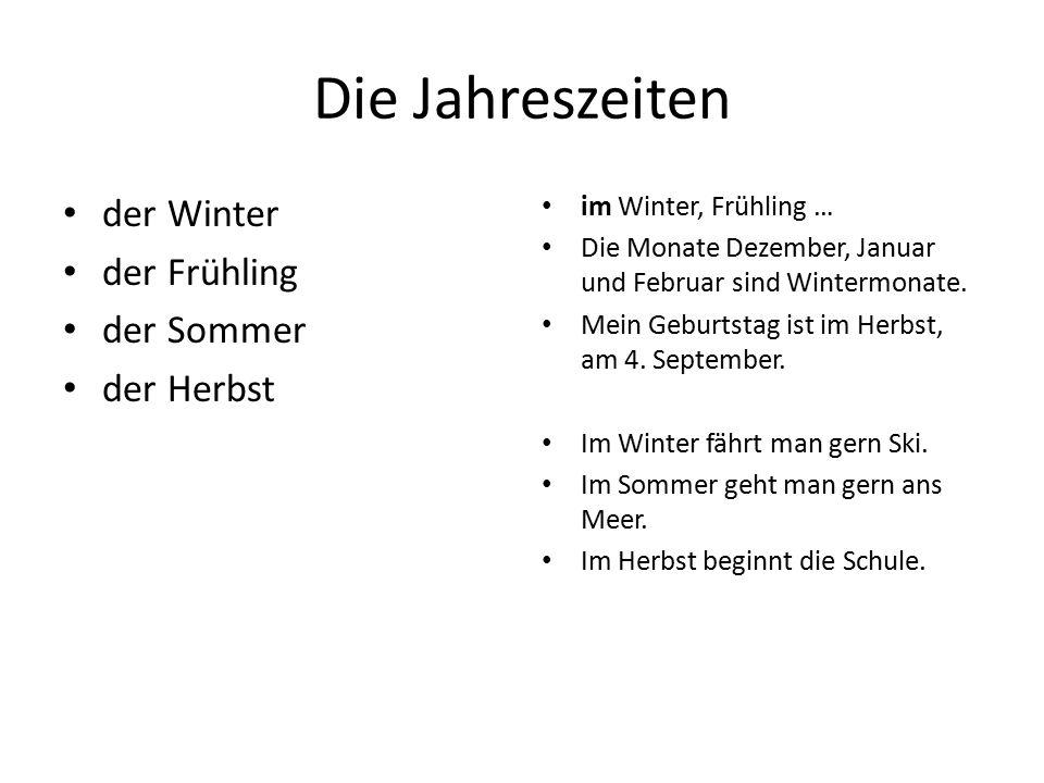Die Jahreszeiten der Winter der Frühling der Sommer der Herbst im Winter, Frühling … Die Monate Dezember, Januar und Februar sind Wintermonate. Mein G