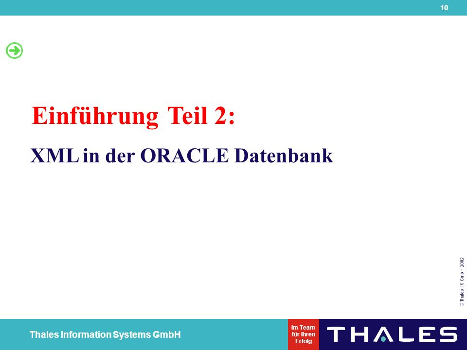 10 © Thales IS GmbH 2002 Thales Information Systems GmbH Im Team für Ihren Erfolg XML in der ORACLE Datenbank Einführung Teil 2: