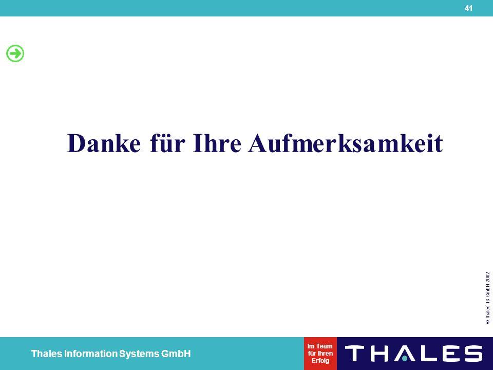 41 © Thales IS GmbH 2002 Thales Information Systems GmbH Im Team für Ihren Erfolg Danke für Ihre Aufmerksamkeit