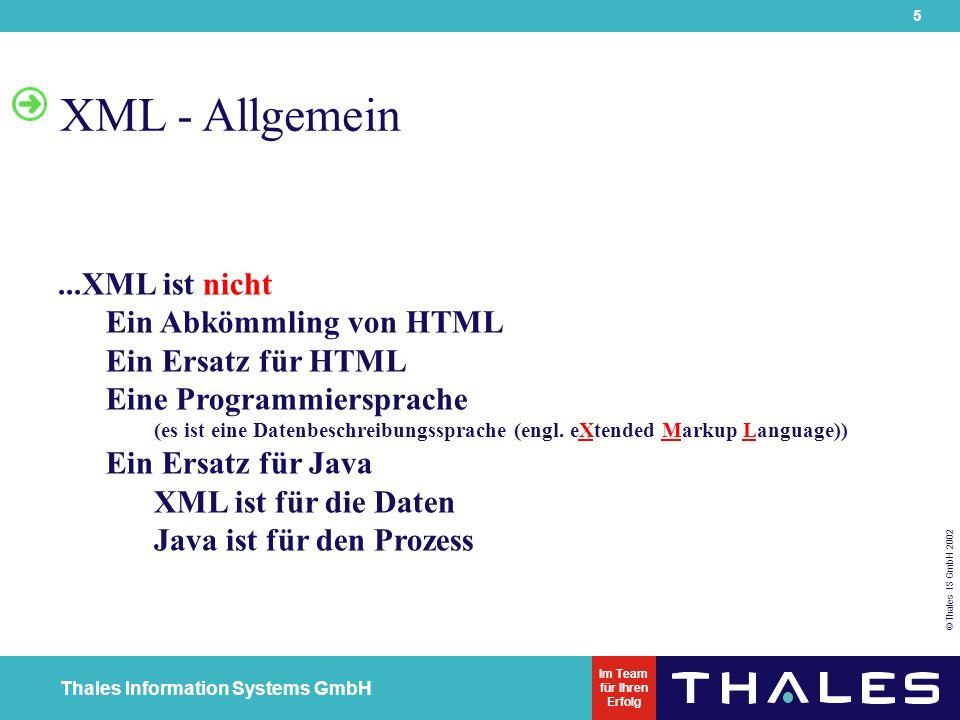 36 © Thales IS GmbH 2002 Thales Information Systems GmbH Im Team für Ihren Erfolg XML SQL Utility - XSU 1- Das Werkzeug zur Umwandlung: der relationalen Daten in XML-Format und der XML-Daten in die relationale Form 2- Das Werkzeug zum stückweisen (piecewise) Update von XML-Dokumenten 3- XSU-Funktionalitäten sind erreichbar: über Java API über PL/SQL API über Java Befehl