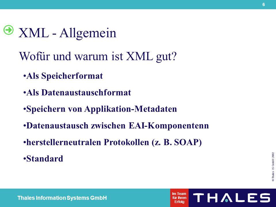 7 © Thales IS GmbH 2002 Thales Information Systems GmbH Im Team für Ihren Erfolg XML - Allgemein XML Dokument DTD XSL / XSLT Quelldokument Document Type Definition (optional) Stylesheets (optional)