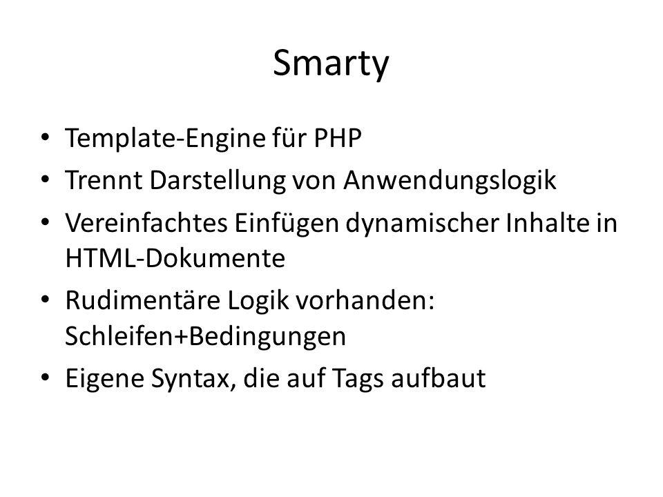 Smarty Template-Engine für PHP Trennt Darstellung von Anwendungslogik Vereinfachtes Einfügen dynamischer Inhalte in HTML-Dokumente Rudimentäre Logik vorhanden: Schleifen+Bedingungen Eigene Syntax, die auf Tags aufbaut