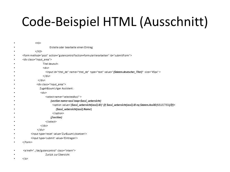 Code-Beispiel HTML (Ausschnitt) Erstelle oder bearbeite einen Eintrag Titel deutsch: Zugehöriger Assistent : {section name=assi loop=$assi_uebersicht} {$assi_uebersicht[assi].Name} {/section} Zurück zur Übersicht