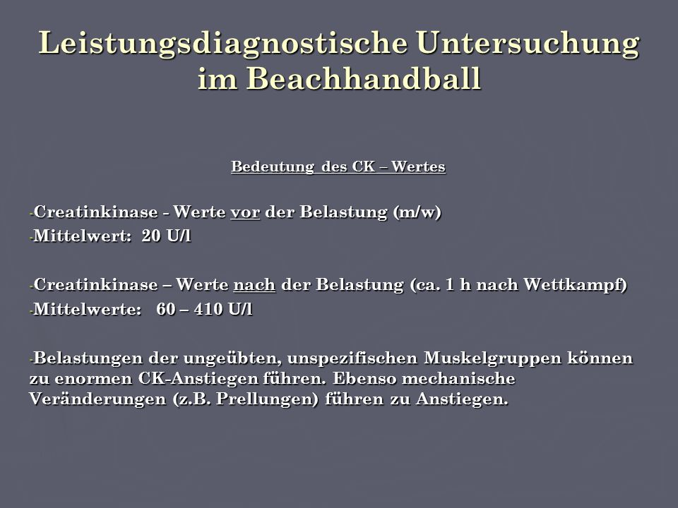 Leistungsdiagnostische Untersuchung im Beachhandball Bedeutung des CK – Wertes - Creatinkinase - Werte vor der Belastung (m/w) - Mittelwert: 20 U/l - Creatinkinase – Werte nach der Belastung (ca.
