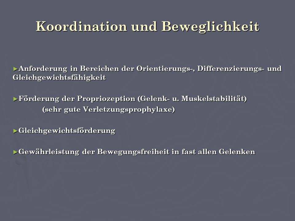 Koordination und Beweglichkeit ► Anforderung in Bereichen der Orientierungs-, Differenzierungs- und Gleichgewichtsfähigkeit ► Förderung der Propriozeption (Gelenk- u.