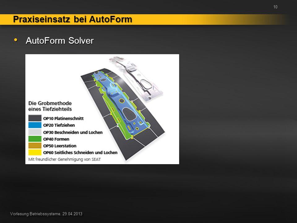 Vorlesung Betriebssysteme, 29.04.2013 AutoForm Solver AutoForm Solver Praxiseinsatz bei AutoForm 10