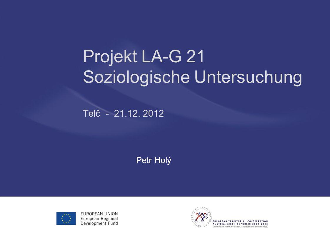 Projekt LA-G 21 Soziologische Untersuchung Telč - 21.12. 2012 Petr Holý