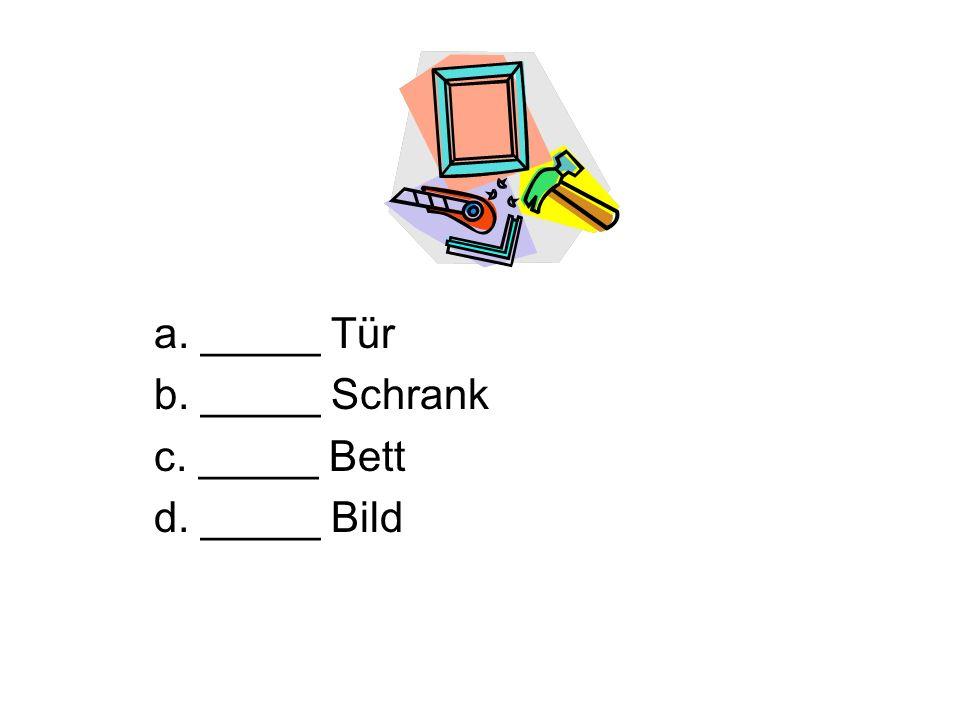 a. _____ Tür b. _____ Schrank c. _____ Bett d. _____ Bild
